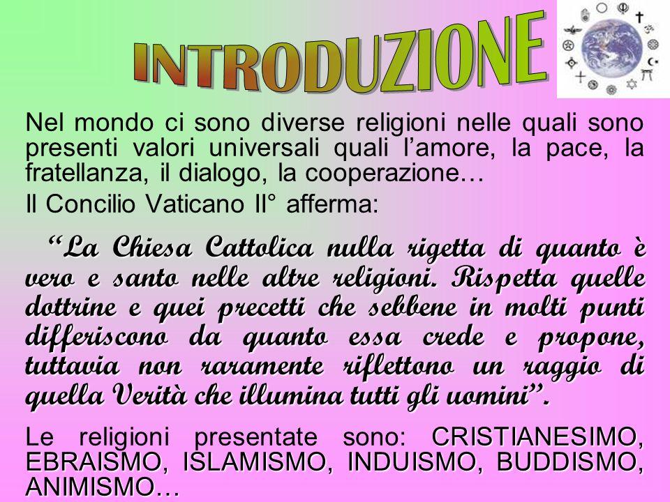Nel mondo ci sono diverse religioni nelle quali sono presenti valori universali quali lamore, la pace, la fratellanza, il dialogo, la cooperazione… Il