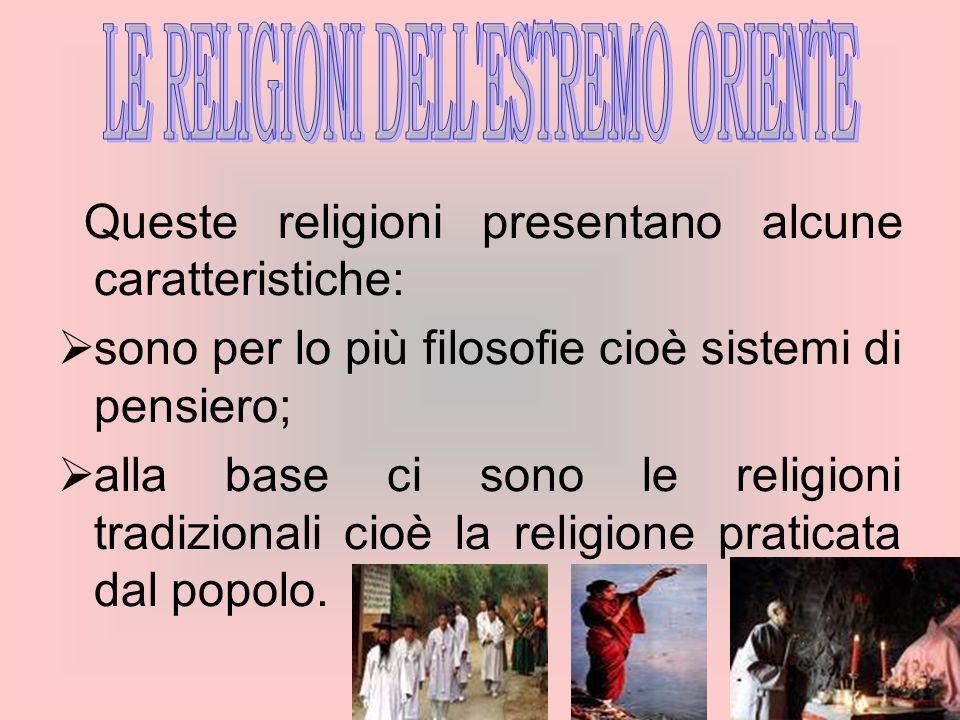 Queste religioni presentano alcune caratteristiche: sono per lo più filosofie cioè sistemi di pensiero; alla base ci sono le religioni tradizionali ci