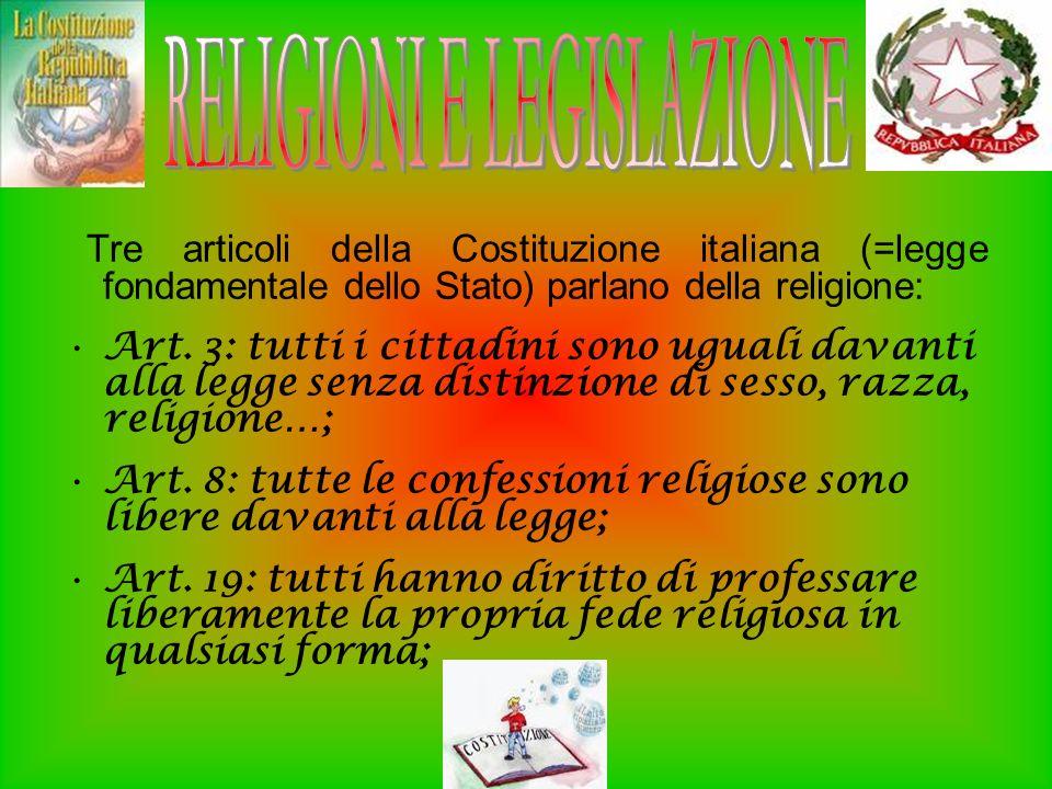Tre articoli della Costituzione italiana (=legge fondamentale dello Stato) parlano della religione: Art. 3: tutti i cittadini sono uguali davanti alla
