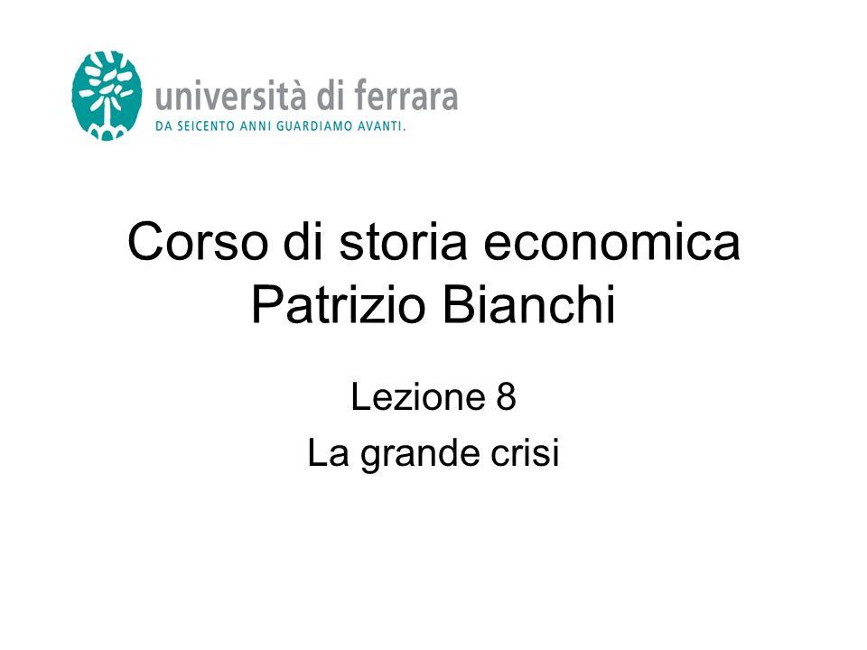 Corso di storia economica Patrizio Bianchi Lezione 8 La grande crisi