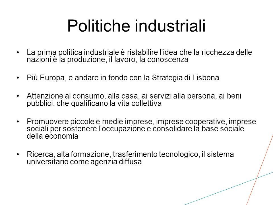 Politiche industriali La prima politica industriale è ristabilire lidea che la ricchezza delle nazioni è la produzione, il lavoro, la conoscenza Più E