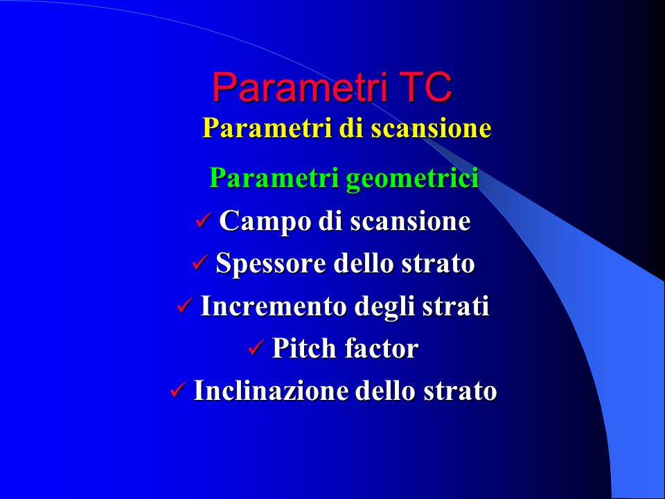 Parametri TC Parametri geometrici Parametri geometrici Campo di scansione Campo di scansione Spessore dello strato Spessore dello strato Incremento de