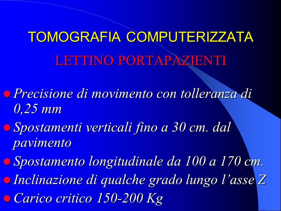 TOMOGRAFIA COMPUTERIZZATA LETTINO PORTAPAZIENTI Precisione di movimento con tolleranza di 0,25 mm Precisione di movimento con tolleranza di 0,25 mm Sp