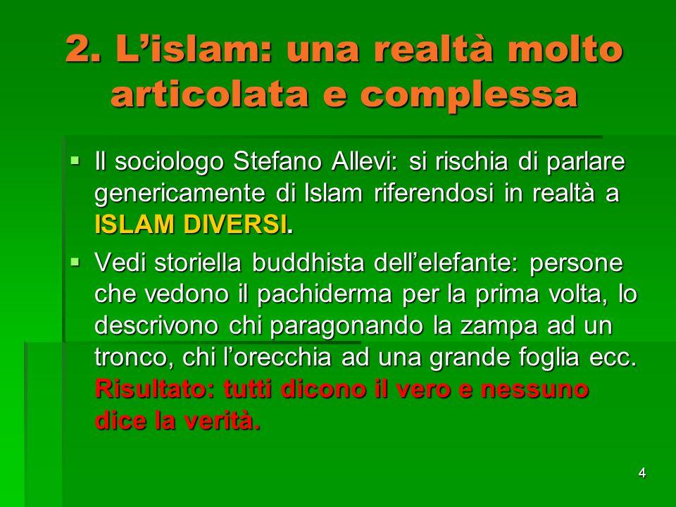4 2. Lislam: una realtà molto articolata e complessa Il sociologo Stefano Allevi: si rischia di parlare genericamente di Islam riferendosi in realtà a