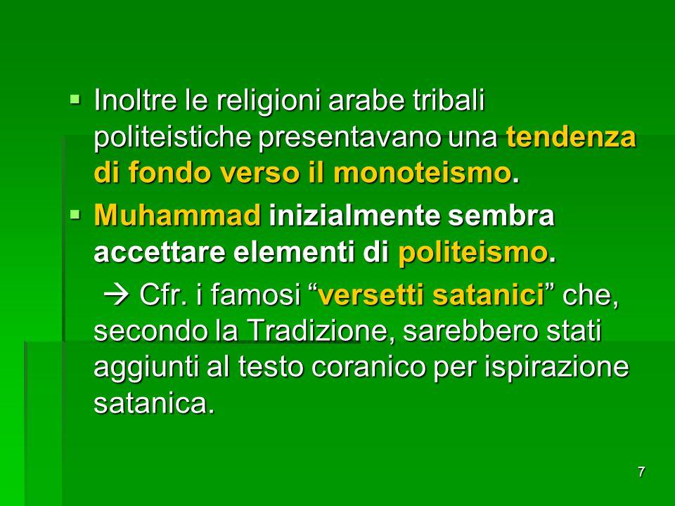 7 Inoltre le religioni arabe tribali politeistiche presentavano una tendenza di fondo verso il monoteismo. Inoltre le religioni arabe tribali politeis