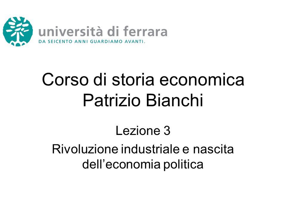 Corso di storia economica Patrizio Bianchi Lezione 3 Rivoluzione industriale e nascita delleconomia politica