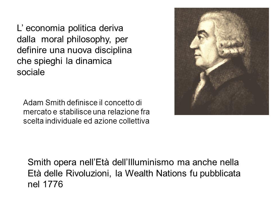 L economia politica deriva dalla moral philosophy, per definire una nuova disciplina che spieghi la dinamica sociale Adam Smith definisce il concetto