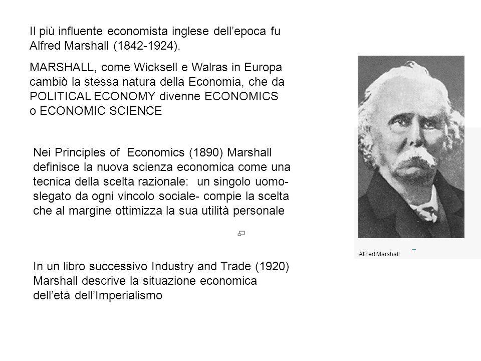 Alfred Marshall Il più influente economista inglese dellepoca fu Alfred Marshall (1842-1924). MARSHALL, come Wicksell e Walras in Europa cambiò la ste