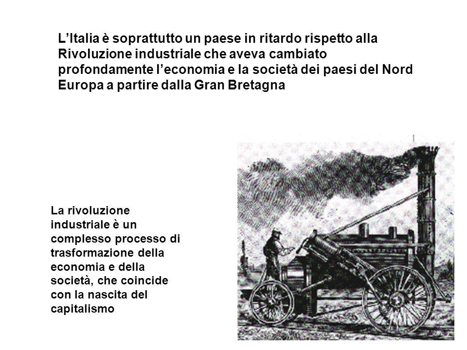 LItalia è soprattutto un paese in ritardo rispetto alla Rivoluzione industriale che aveva cambiato profondamente leconomia e la società dei paesi del