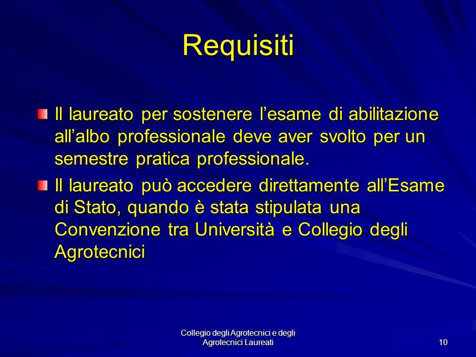 Collegio degli Agrotecnici e degli Agrotecnici Laureati 9 Requisiti I laureati in una delle seguenti lauree di primo livello: 1. Classe 1 biotecnologi