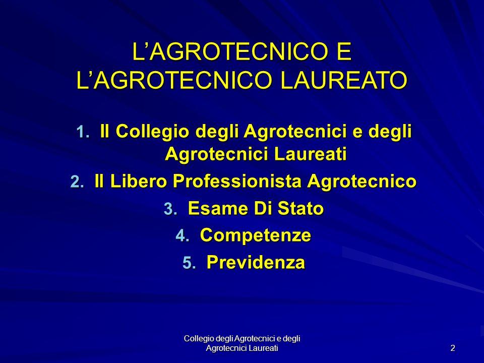 Collegio degli Agrotecnici e degli Agrotecnici Laureati 1 LAGROTECNICO E LAGROTECNICO LAUREATO Presentazione ai Corsi di Laurea in: Biotecnologie e Sc