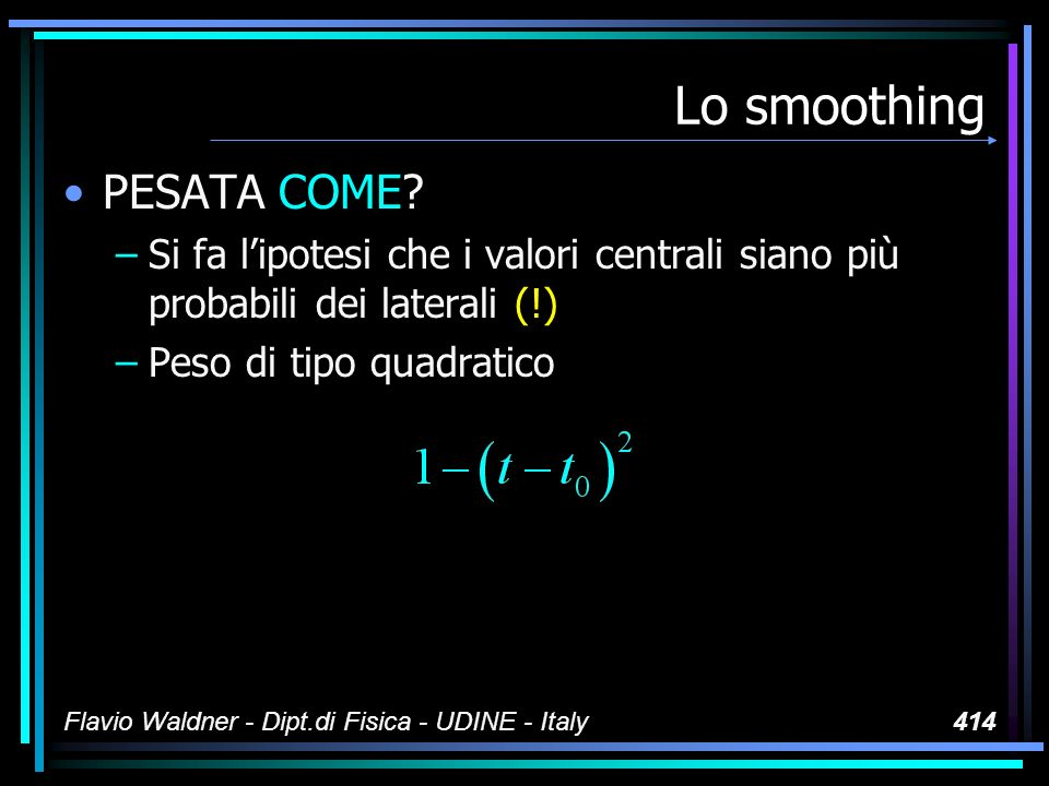 Flavio Waldner - Dipt.di Fisica - UDINE - Italy414 Lo smoothing PESATA COME.