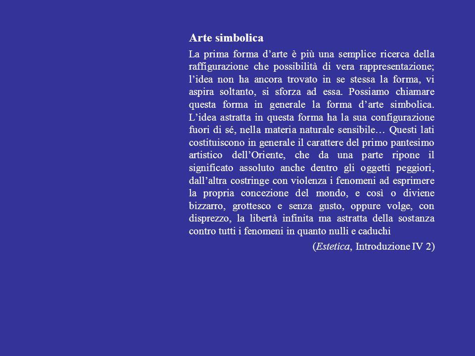 Arte simbolica La prima forma darte è più una semplice ricerca della raffigurazione che possibilità di vera rappresentazione; lidea non ha ancora trov