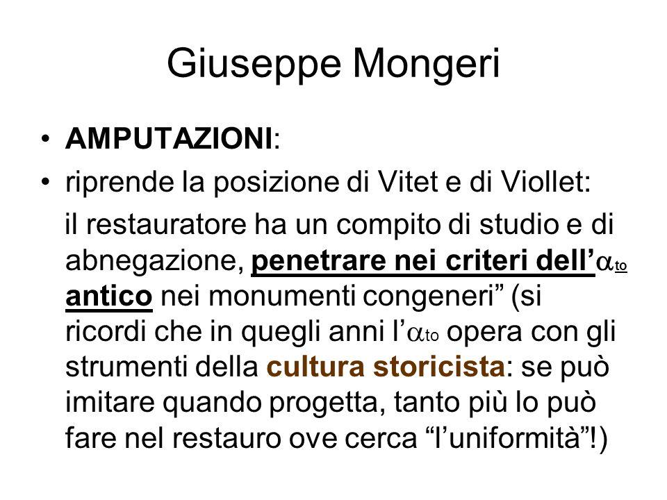 Giuseppe Mongeri AMPUTAZIONI: riprende la posizione di Vitet e di Viollet: il restauratore ha un compito di studio e di abnegazione, penetrare nei cri