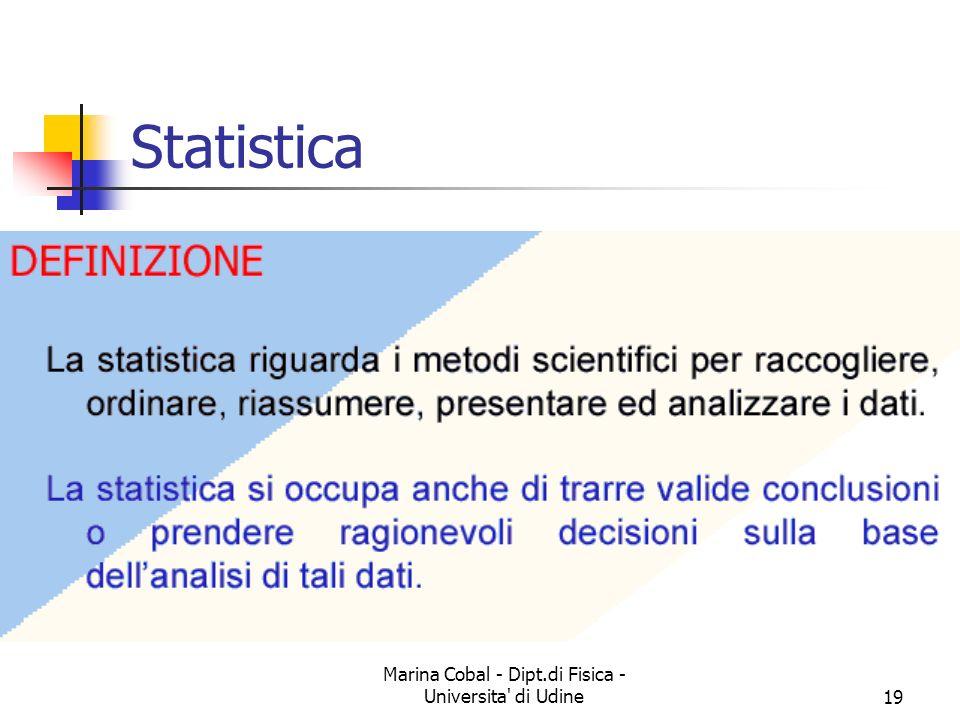 Marina Cobal - Dipt.di Fisica - Universita' di Udine19 Statistica