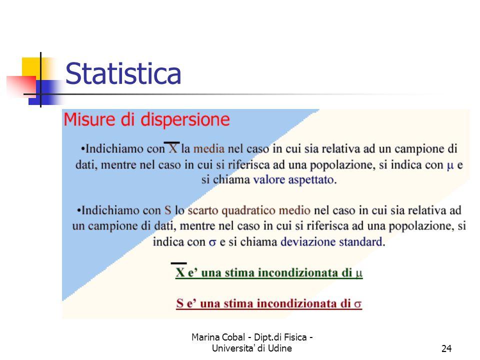 Marina Cobal - Dipt.di Fisica - Universita' di Udine24 Statistica