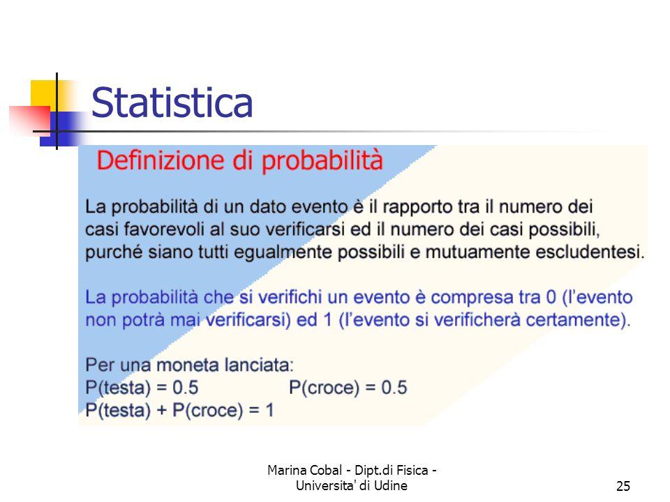 Marina Cobal - Dipt.di Fisica - Universita' di Udine25 Statistica