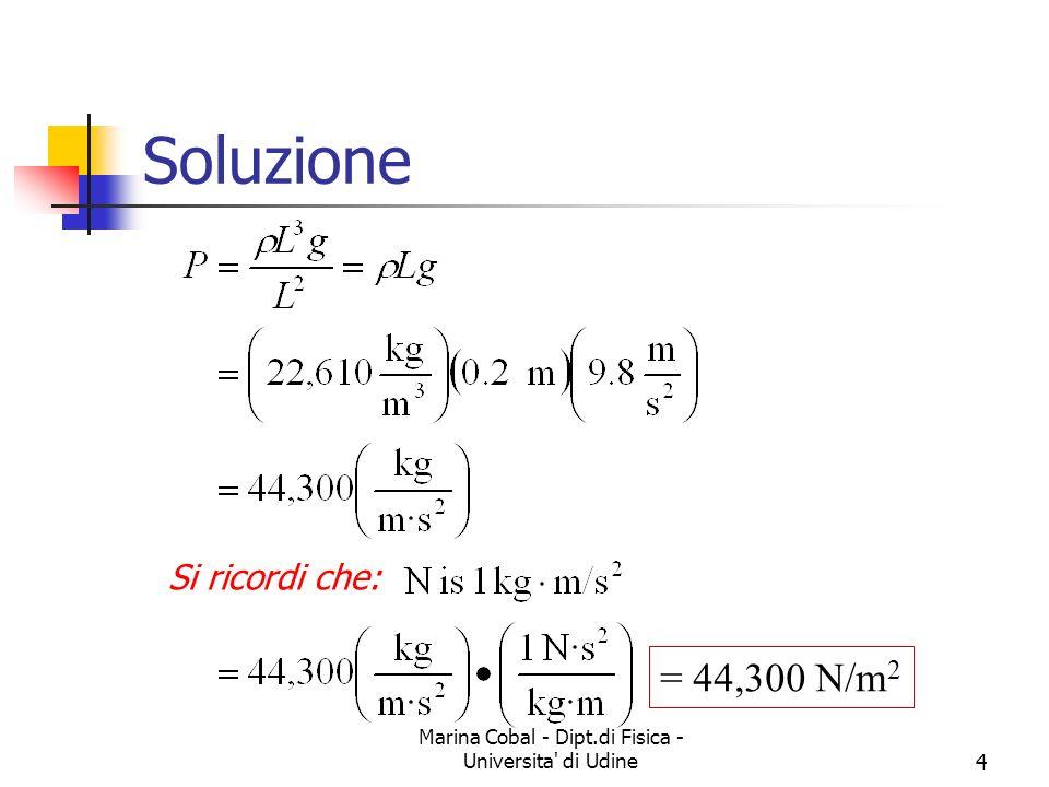 Marina Cobal - Dipt.di Fisica - Universita' di Udine4 Soluzione = 44,300 N/m 2 Si ricordi che: