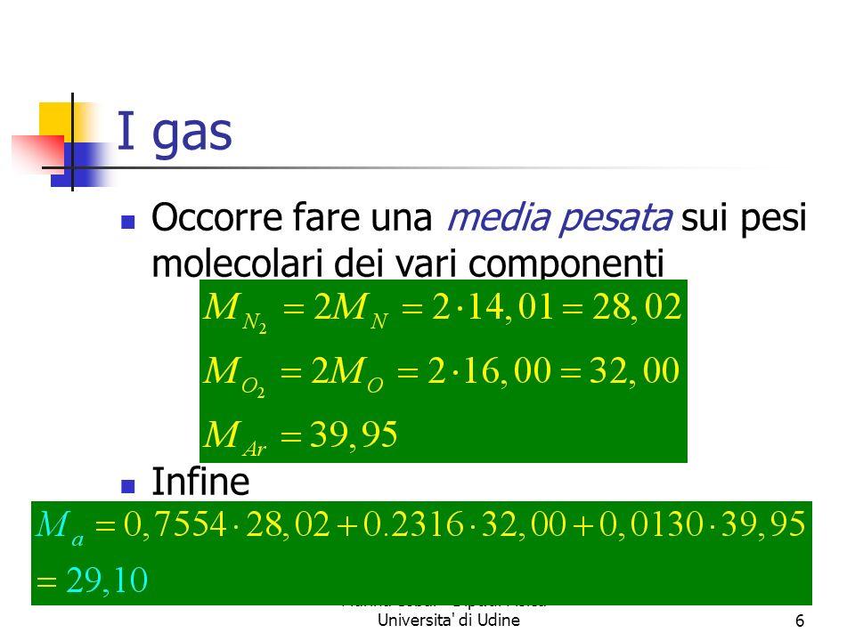 Marina Cobal - Dipt.di Fisica - Universita' di Udine6 I gas Occorre fare una media pesata sui pesi molecolari dei vari componenti Infine