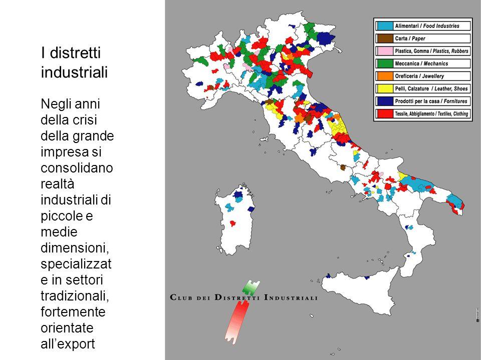 I distretti industriali Negli anni della crisi della grande impresa si consolidano realtà industriali di piccole e medie dimensioni, specializzat e in