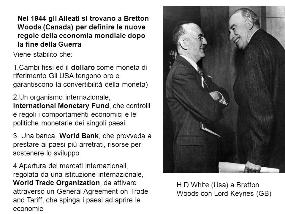 Nel 1944 gli Alleati si trovano a Bretton Woods (Canada) per definire le nuove regole della economia mondiale dopo la fine della Guerra H.D.White (Usa