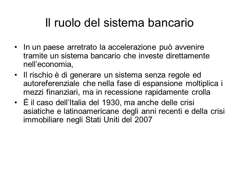 Il ruolo del sistema bancario In un paese arretrato la accelerazione può avvenire tramite un sistema bancario che investe direttamente nelleconomia, I
