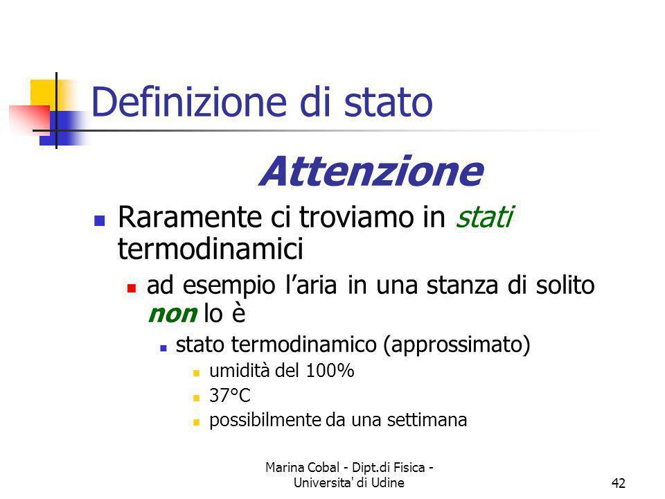Marina Cobal - Dipt.di Fisica - Universita' di Udine42 Definizione di stato Attenzione Raramente ci troviamo in stati termodinamici ad esempio laria i