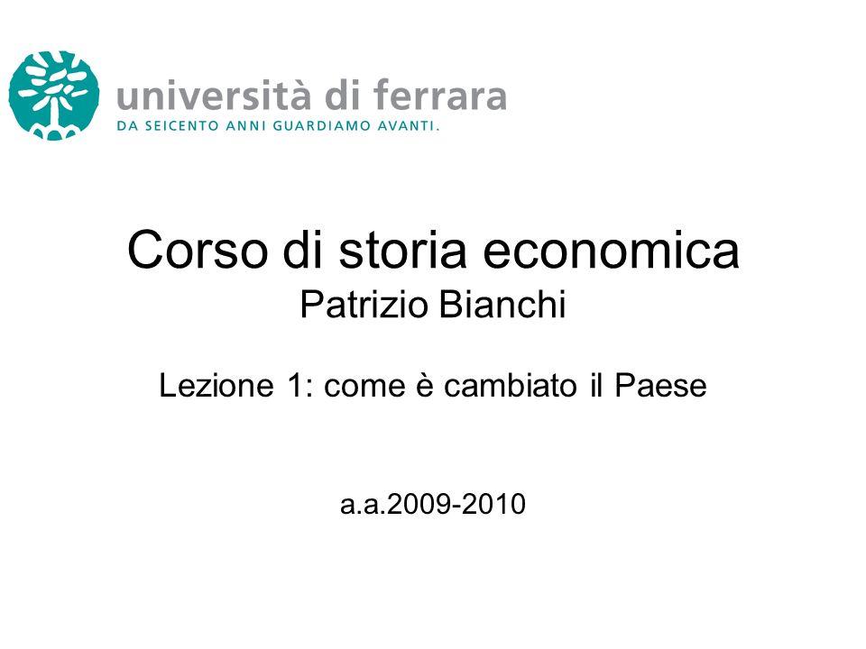 Corso di storia economica Patrizio Bianchi Lezione 1: come è cambiato il Paese a.a.2009-2010