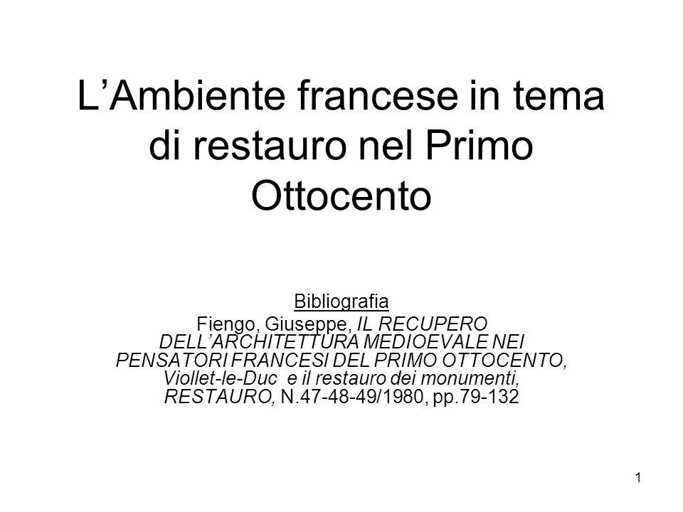 1 LAmbiente francese in tema di restauro nel Primo Ottocento Bibliografia Fiengo, Giuseppe, IL RECUPERO DELLARCHITETTURA MEDIOEVALE NEI PENSATORI FRAN