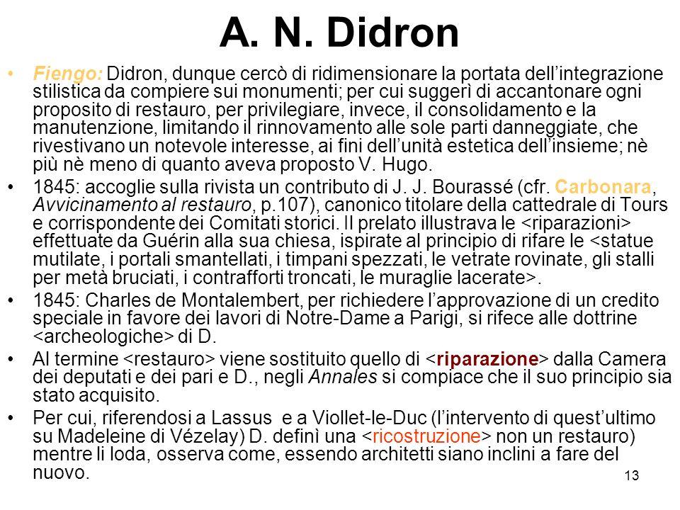 13 A. N. Didron Fiengo: Didron, dunque cercò di ridimensionare la portata dellintegrazione stilistica da compiere sui monumenti; per cui suggerì di ac