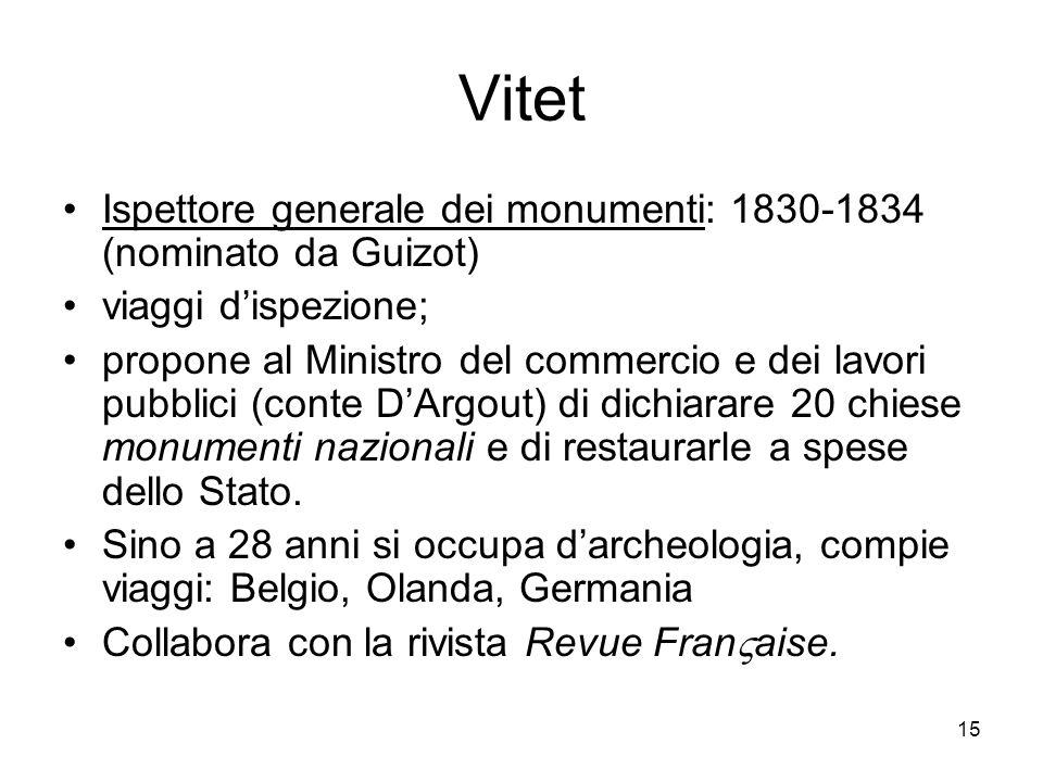 15 Vitet Ispettore generale dei monumenti: 1830-1834 (nominato da Guizot) viaggi dispezione; propone al Ministro del commercio e dei lavori pubblici (