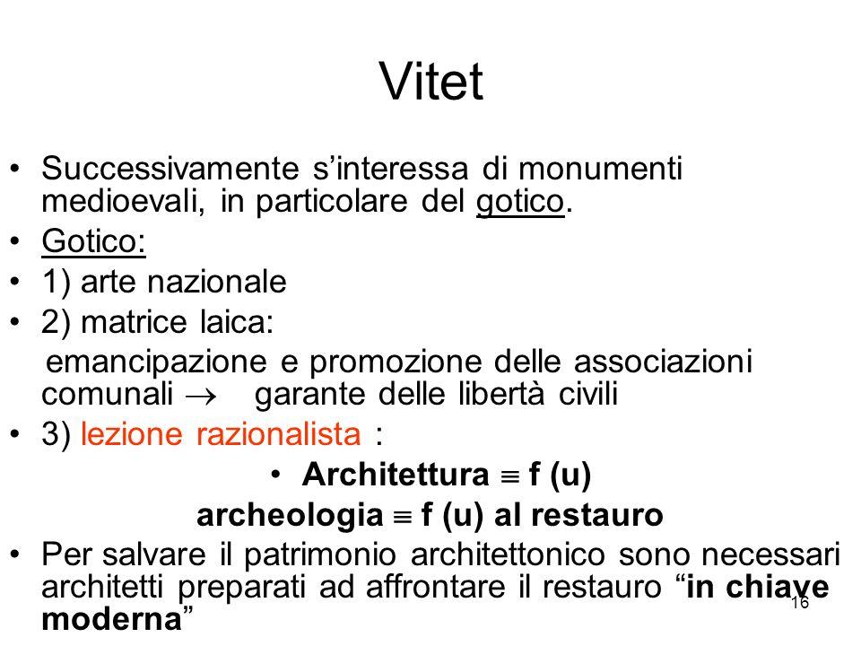 16 Vitet Successivamente sinteressa di monumenti medioevali, in particolare del gotico. Gotico: 1) arte nazionale 2) matrice laica: emancipazione e pr