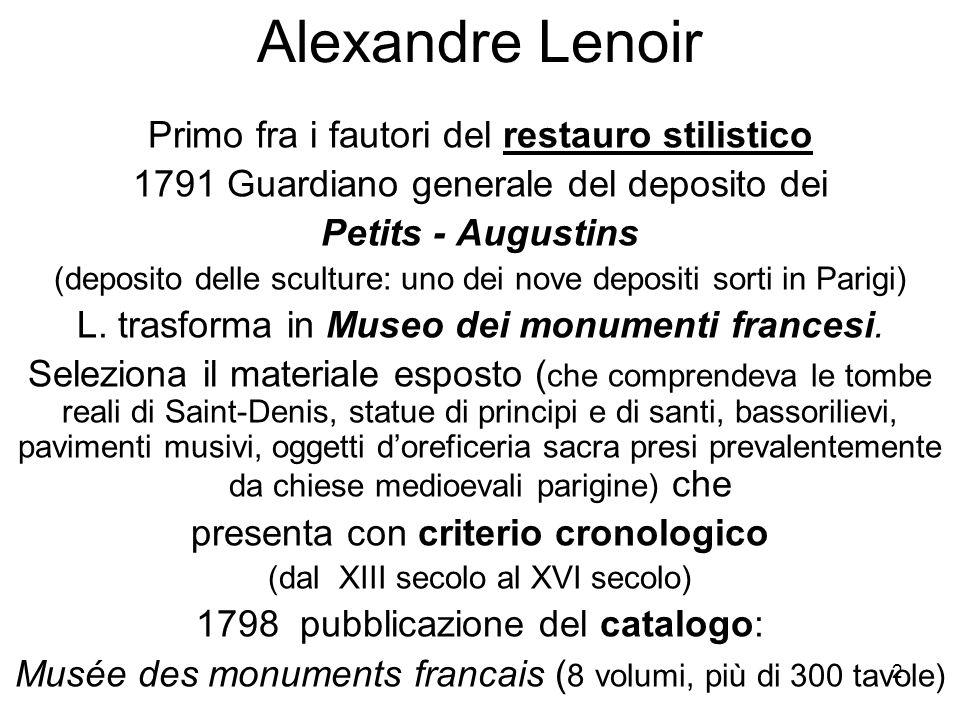 2 Alexandre Lenoir Primo fra i fautori del restauro stilistico 1791 Guardiano generale del deposito dei Petits - Augustins (deposito delle sculture: u