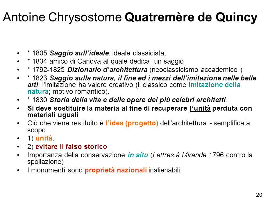 20 Antoine Chrysostome Quatremère de Quincy * 1805 Saggio sullideale: ideale classicista, * 1834 amico di Canova al quale dedica un saggio * 1792-1825