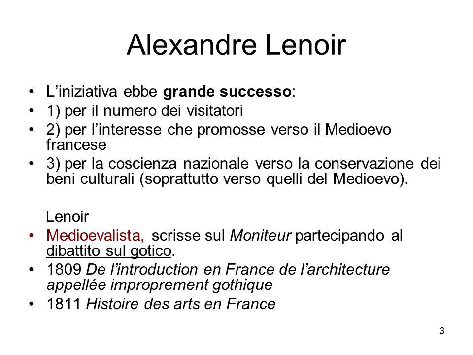 4 Alexandre Lenoir Critiche al MUSEO: pareri contrari: Viollet-le-Duc : (...) in questo lavoro era intervenuta piuttosto limmaginazione del celebre conservatore che il sapere e la critica.