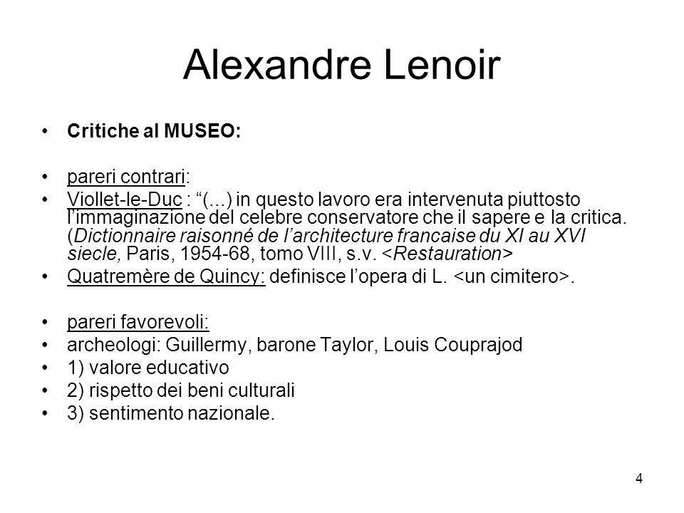 4 Alexandre Lenoir Critiche al MUSEO: pareri contrari: Viollet-le-Duc : (...) in questo lavoro era intervenuta piuttosto limmaginazione del celebre co