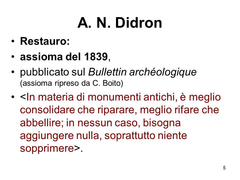 5 A. N. Didron Restauro: assioma del 1839, pubblicato sul Bullettin archéologique (assioma ripreso da C. Boito).