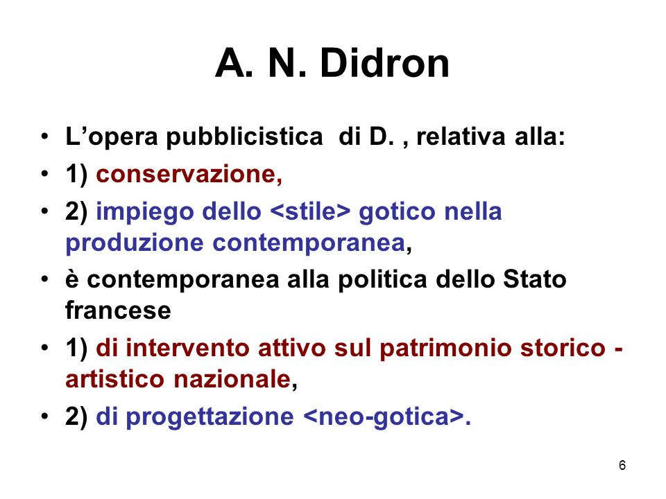 6 A. N. Didron Lopera pubblicistica di D., relativa alla: 1) conservazione, 2) impiego dello gotico nella produzione contemporanea, è contemporanea al