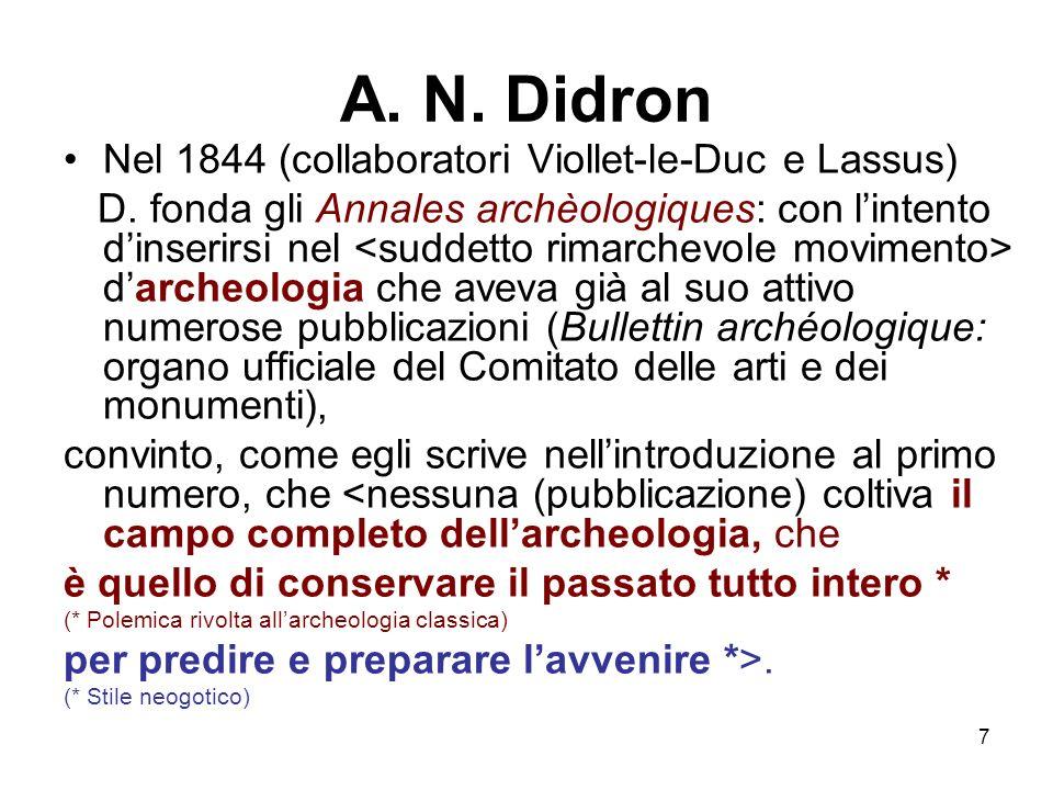 7 A. N. Didron Nel 1844 (collaboratori Viollet-le-Duc e Lassus) D. fonda gli Annales archèologiques: con lintento dinserirsi nel darcheologia che avev