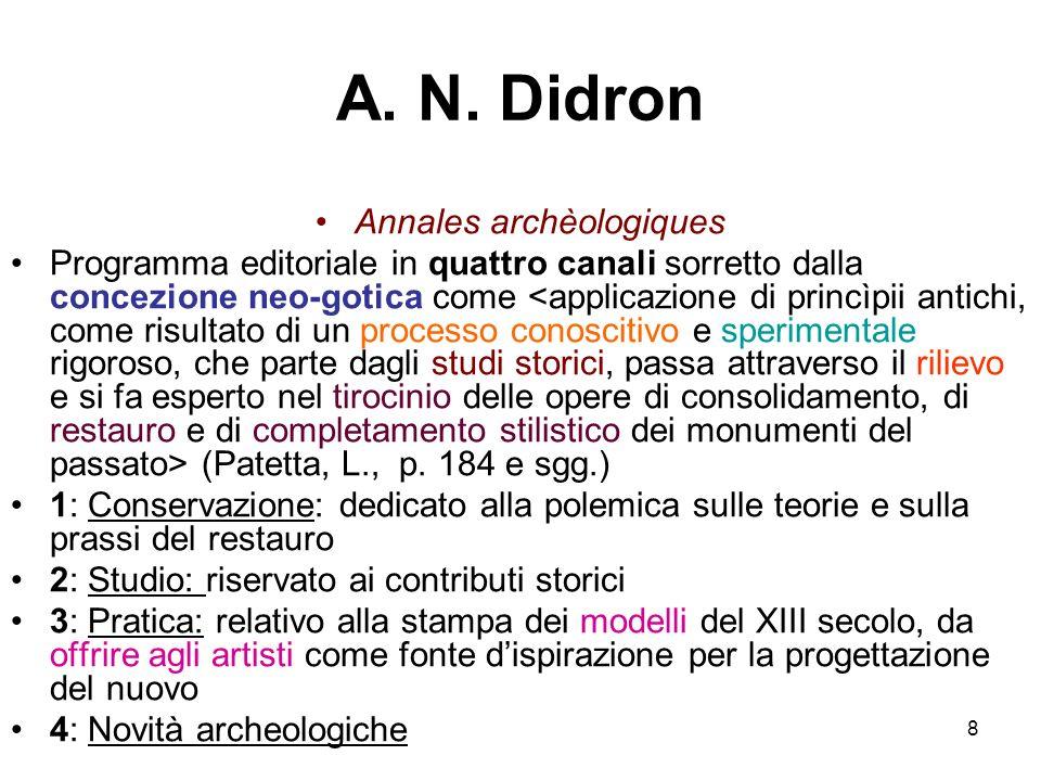 8 A. N. Didron Annales archèologiques Programma editoriale in quattro canali sorretto dalla concezione neo-gotica come (Patetta, L., p. 184 e sgg.) 1: