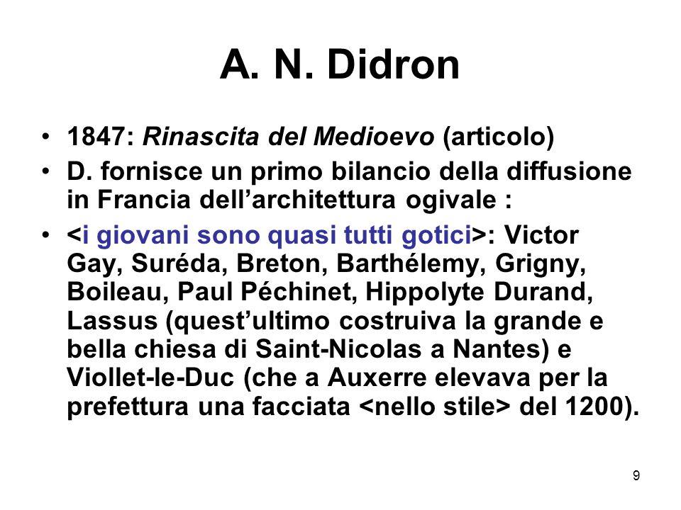 9 A. N. Didron 1847: Rinascita del Medioevo (articolo) D. fornisce un primo bilancio della diffusione in Francia dellarchitettura ogivale : : Victor G
