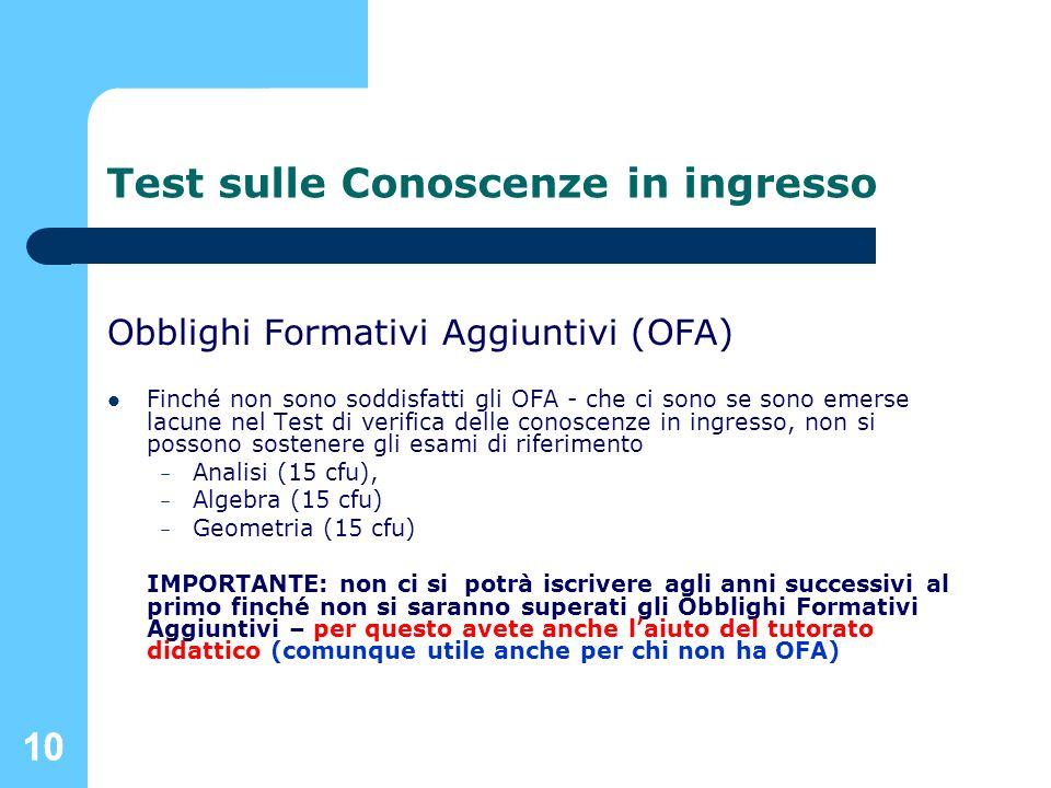 10 Test sulle Conoscenze in ingresso Obblighi Formativi Aggiuntivi (OFA) Finché non sono soddisfatti gli OFA - che ci sono se sono emerse lacune nel T