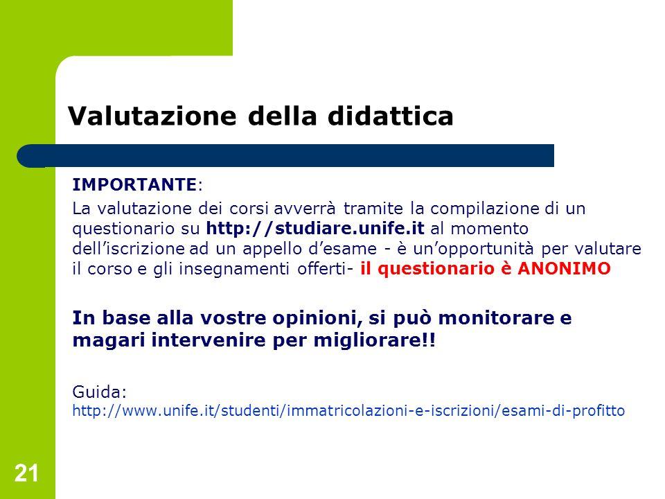 21 Valutazione della didattica IMPORTANTE: La valutazione dei corsi avverrà tramite la compilazione di un questionario su http://studiare.unife.it al