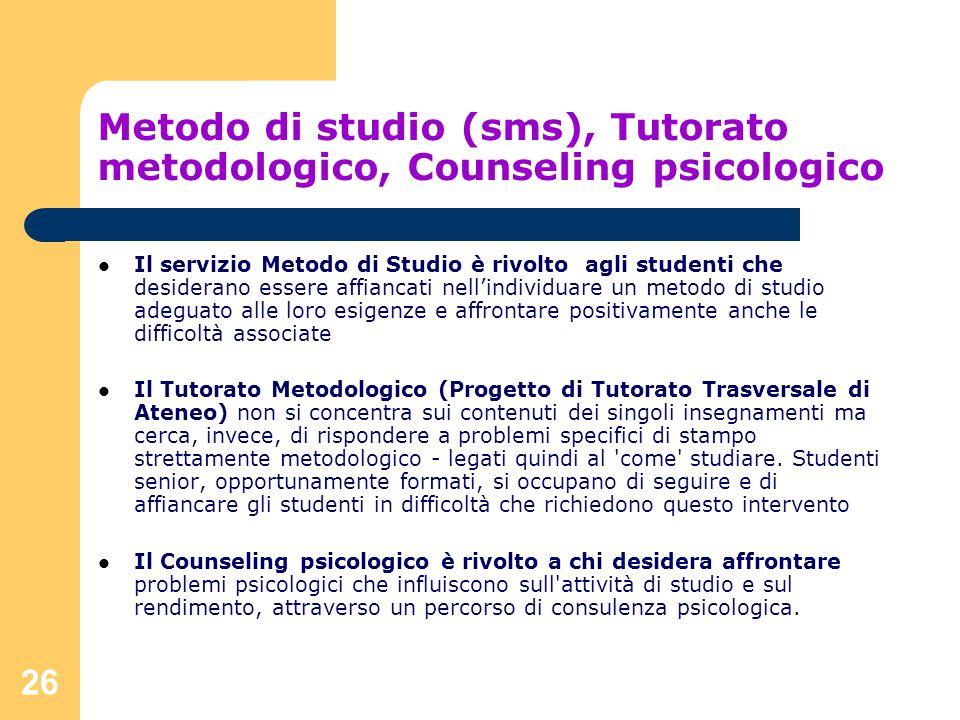 26 Metodo di studio (sms), Tutorato metodologico, Counseling psicologico Il servizio Metodo di Studio è rivolto agli studenti che desiderano essere af