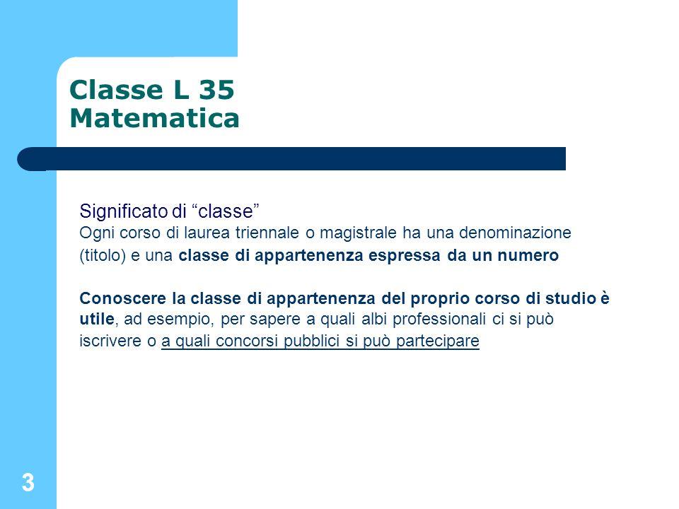 33 Classe L 35 Matematica Significato di classe Ogni corso di laurea triennale o magistrale ha una denominazione (titolo) e una classe di appartenenza