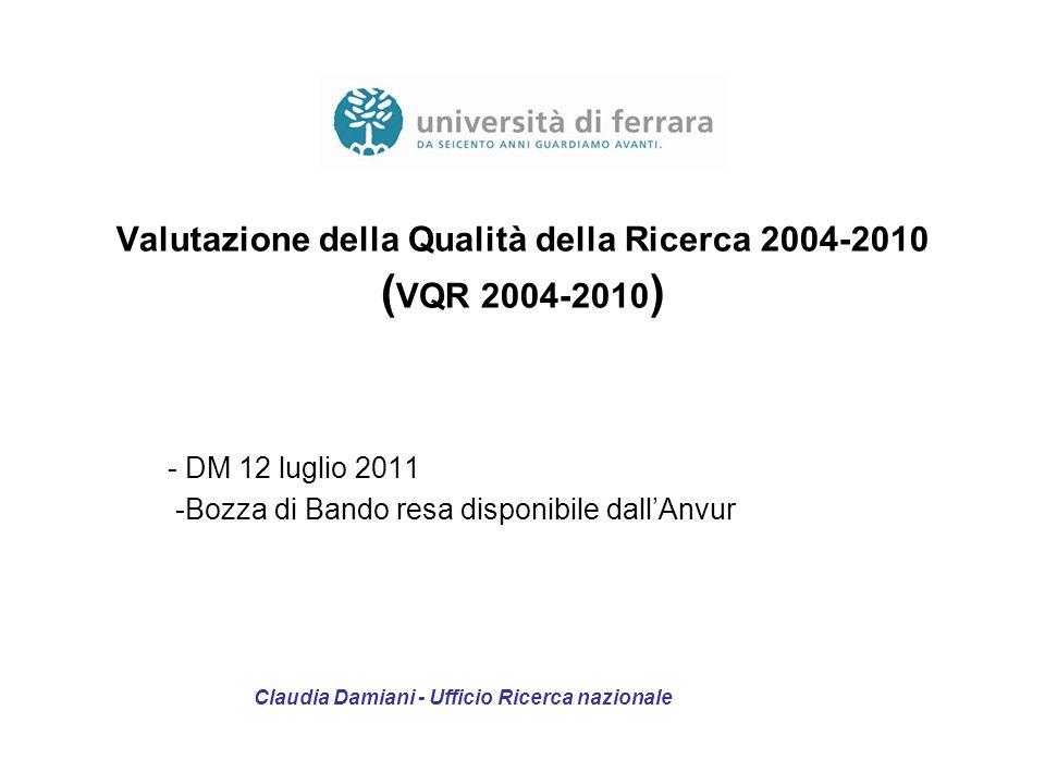 Valutazione della Qualità della Ricerca 2004-2010 ( VQR 2004-2010 ) - DM 12 luglio 2011 -Bozza di Bando resa disponibile dallAnvur Claudia Damiani - U