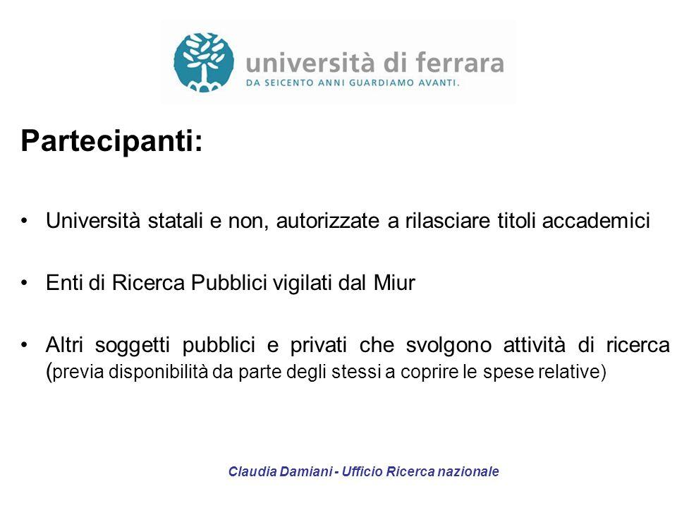Partecipanti: Università statali e non, autorizzate a rilasciare titoli accademici Enti di Ricerca Pubblici vigilati dal Miur Altri soggetti pubblici