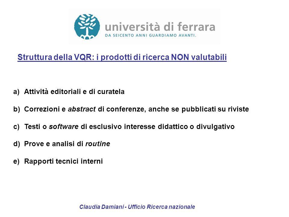 Struttura della VQR: i prodotti di ricerca NON valutabili a)Attività editoriali e di curatela b)Correzioni e abstract di conferenze, anche se pubblica