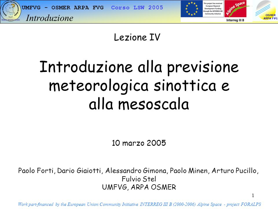 12 UMFVG - OSMER ARPA FVG Corso LSW 2005 Generazione delle mappe Work part-financed by the European Union Community Initiative INTERREG III B (2000-2006) Alpine Space - project FORALPS