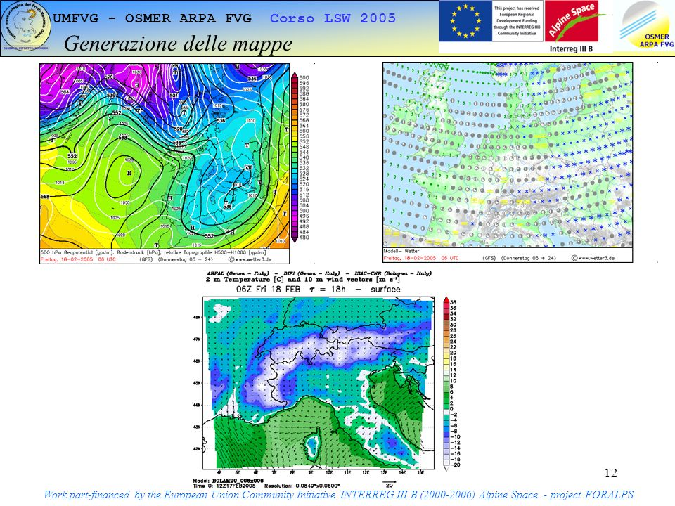 12 UMFVG - OSMER ARPA FVG Corso LSW 2005 Generazione delle mappe Work part-financed by the European Union Community Initiative INTERREG III B ( ) Alpine Space - project FORALPS